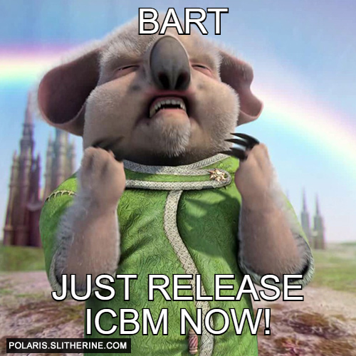 Bart Just release ICBM Now!