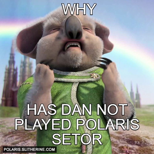 Why has Dan not played Polaris Setor